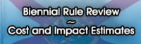 button - Biennial Rule Review - Cost and Impact Estimates